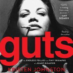 Guts: The Endless Follies and Tiny Triumphs of a Giant Disaster Audiobook, by Kristen Johnston