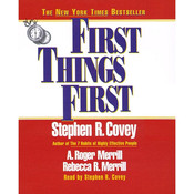 First Things First: Understand Why So Often Our First Things Arent First, by Stephen R. Covey