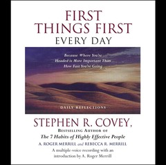 First Things First Every Day: Because Where Youre Headed Is More Important Than How Fast Youre Going Audiobook, by Stephen R. Covey, A. Roger Merrill, Rebecca R. Merrill