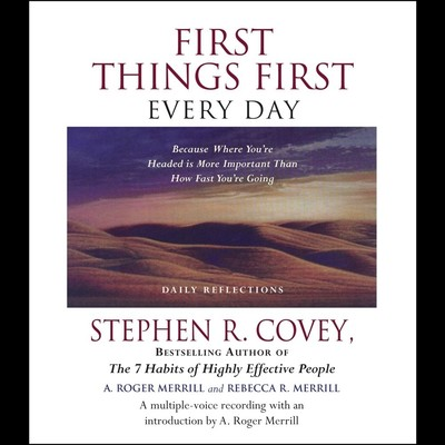 First Things First Every Day: Because Where Youre Headed Is More Important Than How Fast Youre Going Audiobook, by Stephen R. Covey