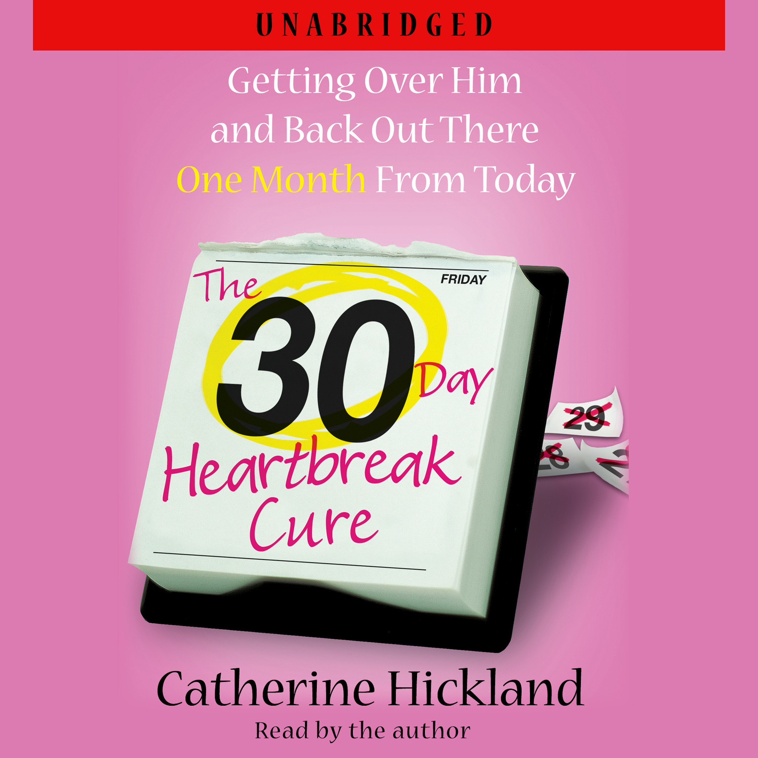 The 30-Day Heartbreak Cure: Getting Over Him and Back Out There One Month From Today Audiobook, by Catherine Hickland