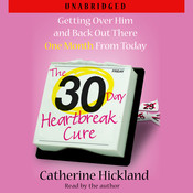 The 30-Day Heartbreak Cure: Getting Over Him and Back Out There One Month From Today, by Catherine Hickland