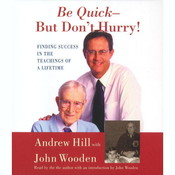 Be Quick—but Don't Hurry: Finding Success in the Teachings of a Lifetime, by Andrew Hill