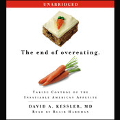 The End of Overeating: Taking Control of the Insatiable American Appetite, by David A. Kessler