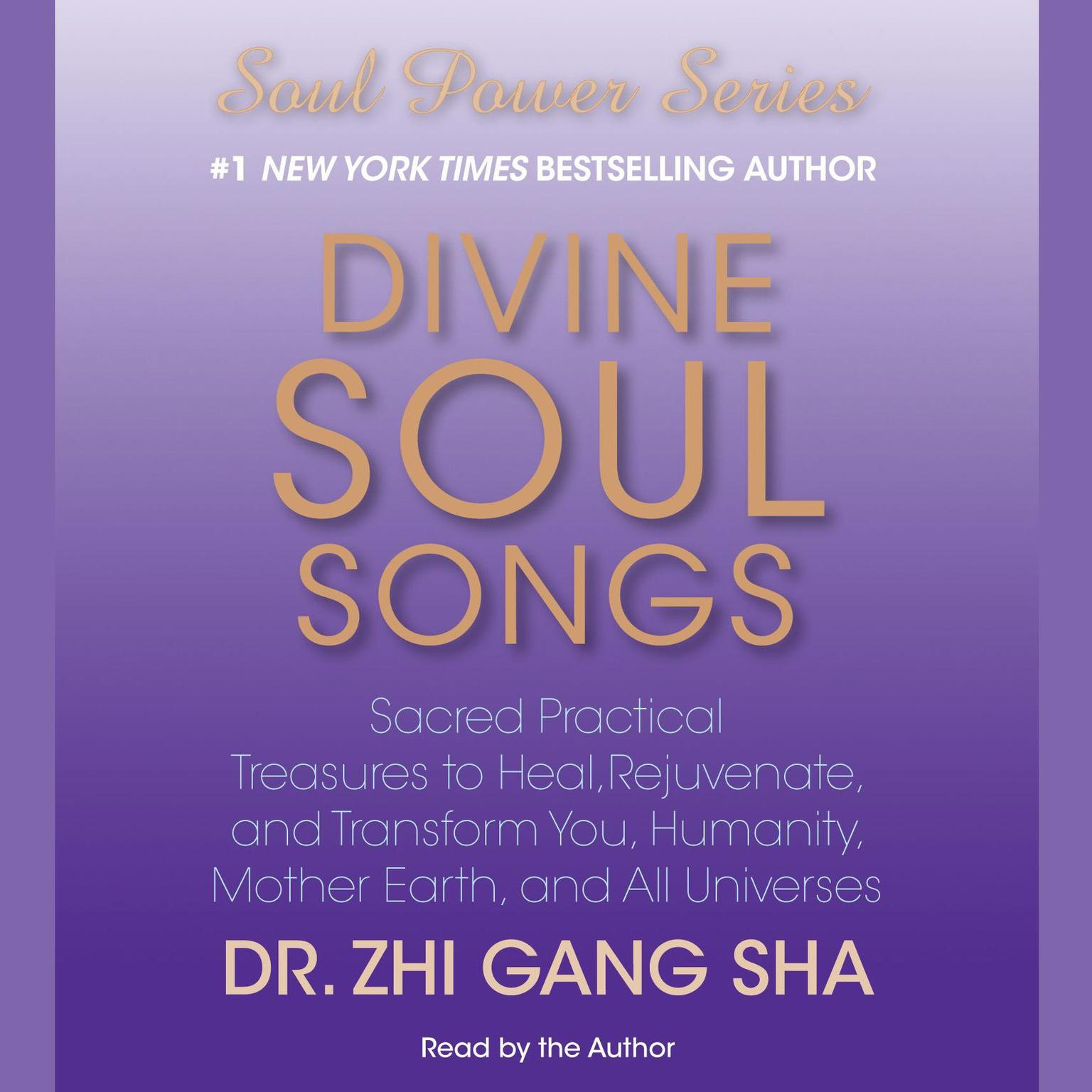 Printable Divine Soul Songs: Sacred Practical Treasures to Heal, Rejuvenate, and Transform You, Humanity, Mother Earth, and All Universes Audiobook Cover Art