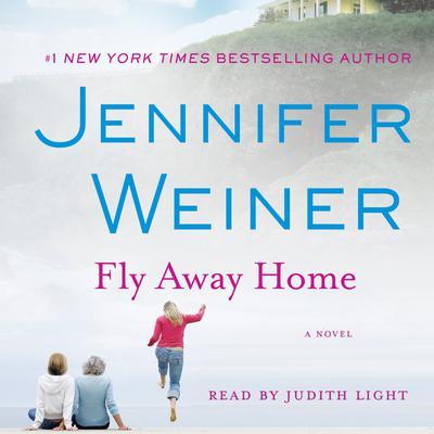 Fly Away Home: A Novel Audiobook, by Jennifer Weiner