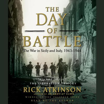 The Day of Battle: The War in Sicily and Italy, 1943-1944 Audiobook, by Rick Atkinson