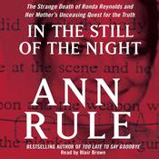 In the Still of the Night: The Strange Death of Ronda Reynolds and Her Mothers Unceasing Quest for the Truth, by Ann Rule