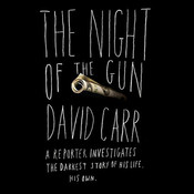 The Night of the Gun: A reporter investigates the darkest story of his life. His own. Audiobook, by David Carr