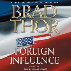 Foreign Influence: A Thriller Audiobook, by Brad Thor