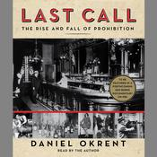 Last Call: The Rise and Fall of Prohibition Audiobook, by Daniel Okrent