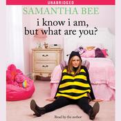 I Know I Am, But What Are You? Audiobook, by Samantha Bee