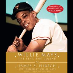 Willie Mays: The Life, The Legend Audiobook, by James S. Hirsch