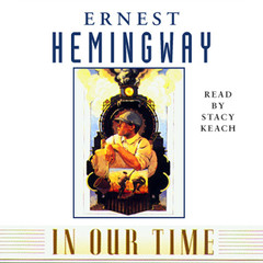 In Our Time Audiobook, by Ernest Hemingway