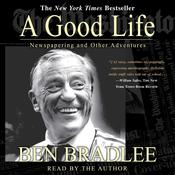A Good Life: Newspapering and Other Adventures, by Ben Bradlee