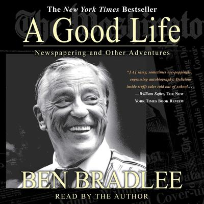 A Good Life: A Newspapering and Other Adventures Audiobook, by Ben Bradlee