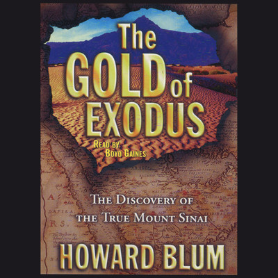 The Gold of Exodus: The Discovery of the True Mount Sinai Audiobook, by Howard Blum