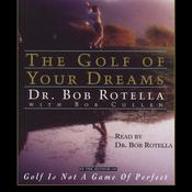 The Golf of Your Dreams Audiobook, by Bob Rotella