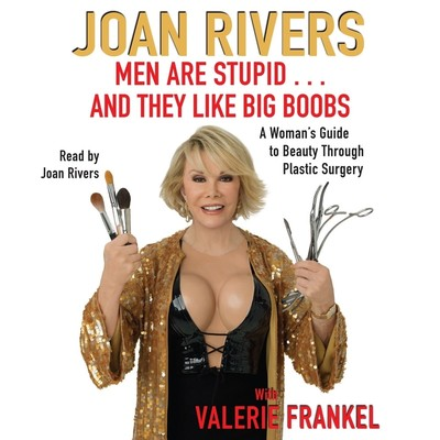 Men Are Stupid . . . And They Like Big Boobs: A Woman's Guide to Beauty through Plastic Surgery Audiobook, by Joan Rivers