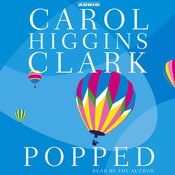 Popped: A Regan Reilly Mystery, by Carol Higgins Clark