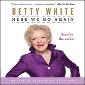 Here We Go Again: My Life in Television Audiobook, by Betty White