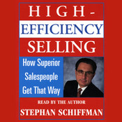 High Efficiency Selling: How Superior Salespeople Get That Way, by Stephan Schiffman