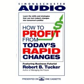 How to Profit from Todays Rapid Changes Audiobook, by Robert B. Tucker, Robert Tucker