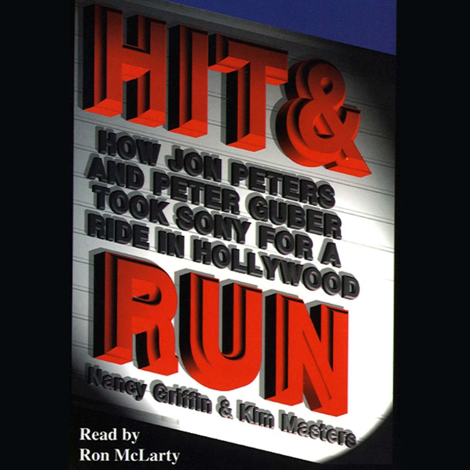 Printable Hit and Run: How Jon Peters and Peter Guber Took Sony for a Ride in Hollywood Audiobook Cover Art