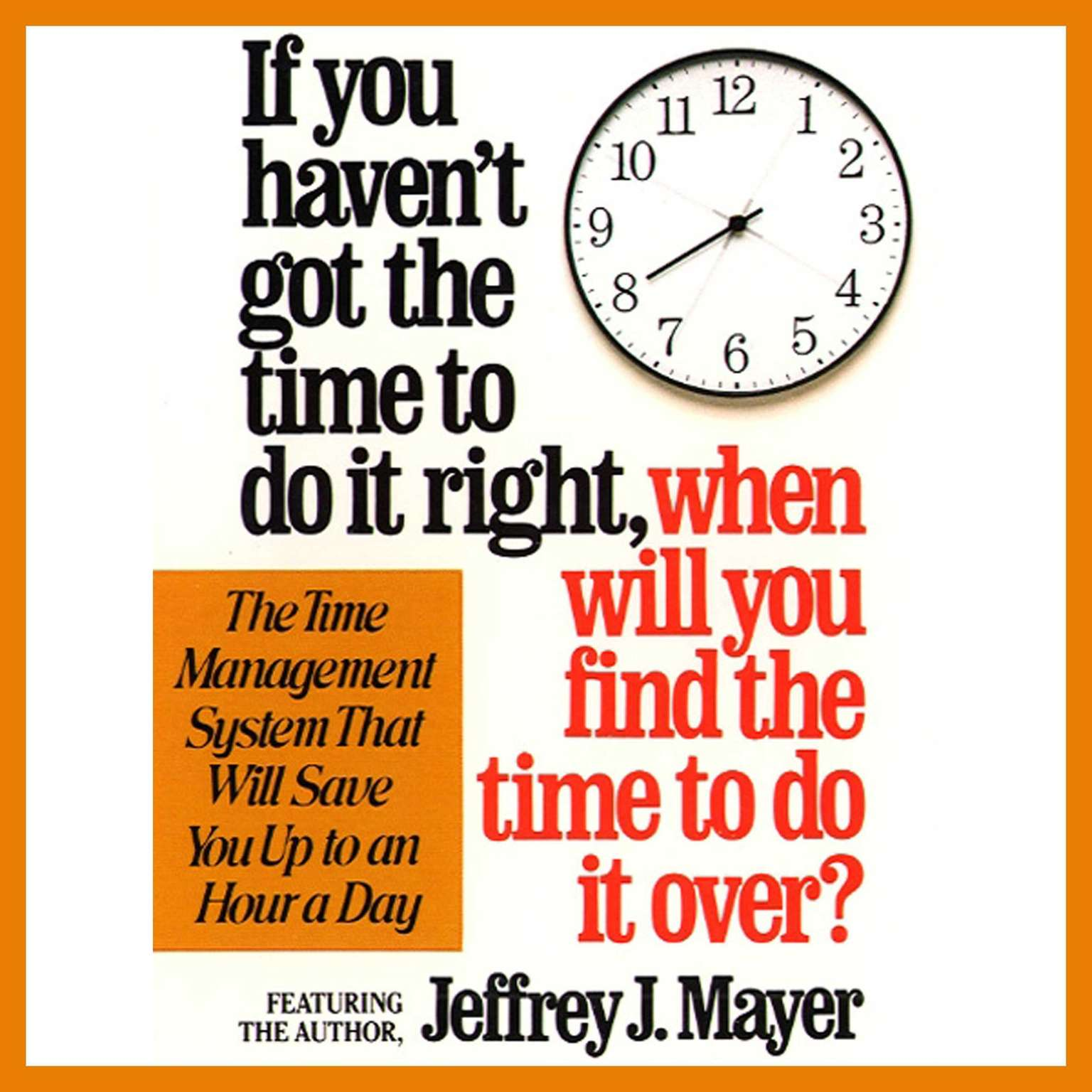 Printable If You Haven't Got the Time to Do It Right When Will You Find the Time to Do It Audiobook Cover Art