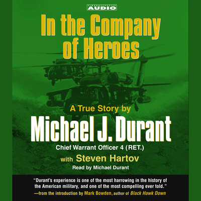 In the Company of Heroes: The True Story of Black Hawk Pilot Michael Durant and the Men Who Fought and Fell at Mogadishu Audiobook, by Michael Durant
