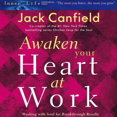 Awaken Your Heart at Work: Working with Soul for Breakthough Results Audiobook, by Jack Canfield
