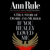 If You Really Loved Me: A True Story of Desire and Murder Audiobook, by Ann Rule