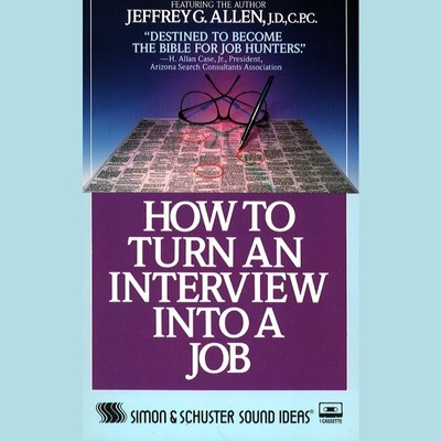 How to Turn An Interview Into A Job Audiobook, by Jeffrey G. Allen