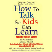 How to Talk So Kids Can Learn: At Home and at School, by Adele Faber