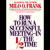 How to Run A Successful Meeting In ½ the Time, by Milo O. Frank