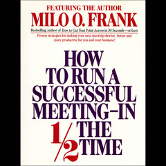 How to Run A Successful Meeting In ½ the Time Audiobook, by Milo O. Frank