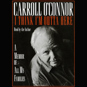 I Think Im Outta Here: A Memoir of All My Families Audiobook, by Carroll O'connor