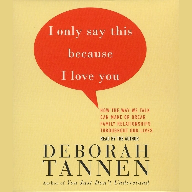 Printable I Only Say This Because I Love You: Talking In Families Audiobook Cover Art
