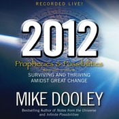2012: Prophecies and Possibilities: Surviving and Thriving Amidst Great Change Audiobook, by Mike Dooley
