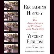 Reclaiming History: The Assassination of President John F. Kennedy, by Vincent Bugliosi