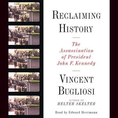 Reclaiming History: The Assassination of President John F. Kennedy Audiobook, by Vincent Bugliosi