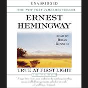 True at First Light: A Fictional Memoir of His Last African Safari, by Ernest Hemingway