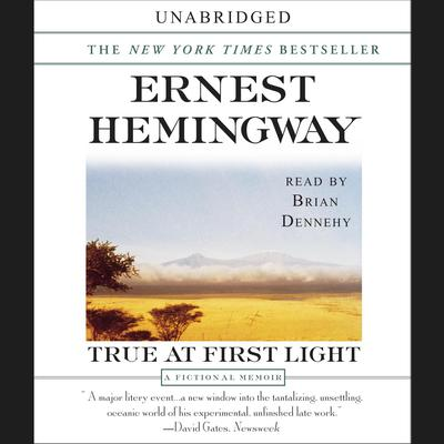 True at First Light: A Fictional Memoir of His Last African Safari Audiobook, by Ernest Hemingway
