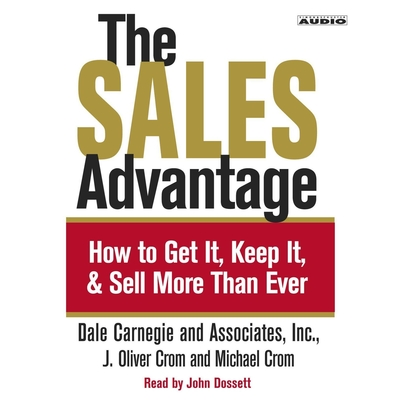 The Sales Advantage: How to Get it, Keep it, and Sell More Than Ever Audiobook, by J. Oliver Crom