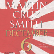 December 6: A Novel, by Martin Cruz Smith