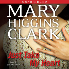 Just Take My Heart: A Novel Audiobook, by Mary Higgins Clark