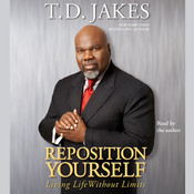 Reposition Yourself: Living Life without Limits, by T. D. Jakes