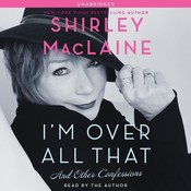 Im Over All That: And Other Confessions, by Shirley MacLaine