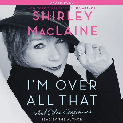 Im Over All That: And Other Confessions Audiobook, by Shirley MacLaine