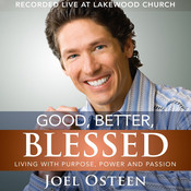 Good, Better, Blessed: Living with Purpose, Power, and Passion, by Joel Osteen